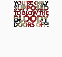 You're Only Supposed To Blow The Bloody Doors Off! Unisex T-Shirt
