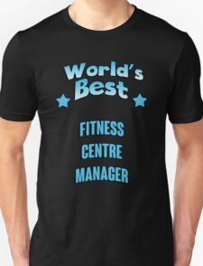 World's best Fitness Centre Manager! T-Shirt