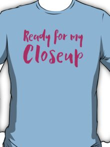 Ready for my Closeup T-Shirt