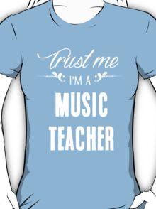 Trust me I'm a Music Teacher! T-Shirt
