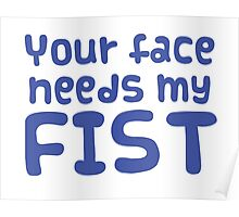 Your face needs my FIST Poster