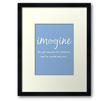 Imagine - John Lennon - You may say I'm a dreamer, but I'm not the only one... Framed Print