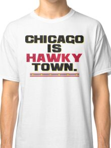 Chicago is Hawkytown Classic T-Shirt