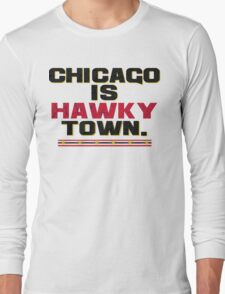 Chicago is Hawkytown Long Sleeve T-Shirt