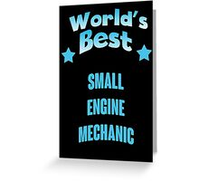 World's best Small Engine Mechanic! Greeting Card