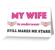 My Wife in Underwear Still Makes Me Stare (Sexy) Greeting Card