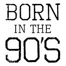 Born In The 90's by TheLoveShop