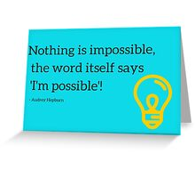 Nothing is impossible Greeting Card
