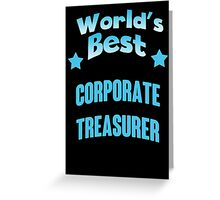 World's best Corporate Treasurer! Greeting Card