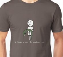 I have a reptile dysfunction... Unisex T-Shirt