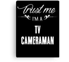 Trust me I'm a Tv Cameraman! Canvas Print