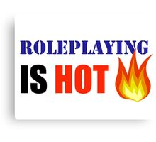 Roleplaying Is Hot Canvas Print