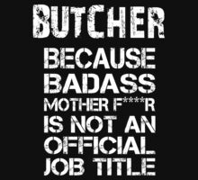 Butcher Because Badass Mother F****r Is Not An Official Job Title - TShirts & Accessories by funnyshirts2015
