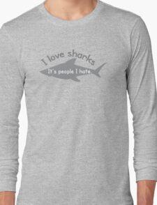 I love sharks- it's people I hate Long Sleeve T-Shirt