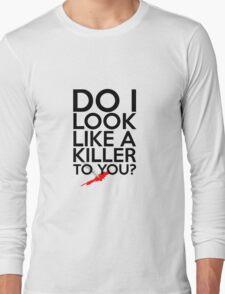 Do I Look Like A Killer To You? Long Sleeve T-Shirt