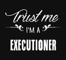 Trust me I'm a Executioner! by keepingcalm