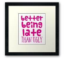 Better being late than UGLY Framed Print