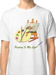 Painting Is My Life Classic T-Shirt