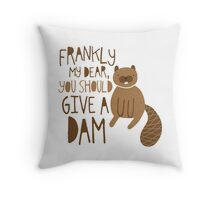 You Should Give a Dam Throw Pillow