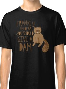 You Should Give a Dam Classic T-Shirt