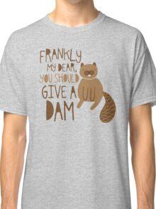 You Should Give a Dam Classic T-Shirt