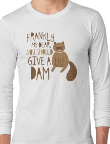 You Should Give a Dam Long Sleeve T-Shirt