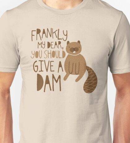 You Should Give a Dam Unisex T-Shirt
