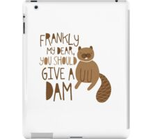 You Should Give a Dam iPad Case/Skin