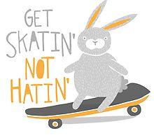 Get Skatin' Not Hatin' by Good Natured Beast