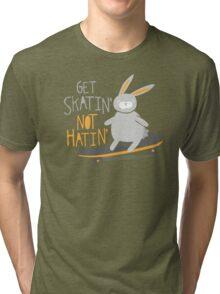 Get Skatin' Not Hatin' Tri-blend T-Shirt