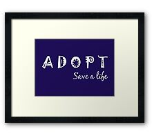 Adopt! Save a Life! Framed Print