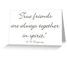 True friends are always together in spirit Greeting Card