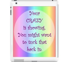 Your Crazy is Showing! iPad Case/Skin