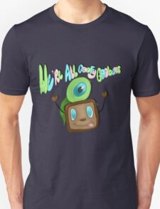 We are all goofy goobers! T-Shirt