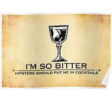 I'm so bitter, hipsters should put me in cocktails Poster