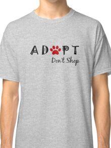 Adopt. Don't Shop! Classic T-Shirt