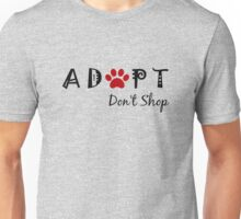 Adopt. Don't Shop! Unisex T-Shirt
