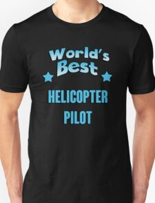World's best Helicopter Pilot! T-Shirt