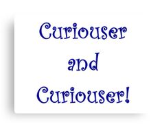 Curiouser and Curiouser! Canvas Print