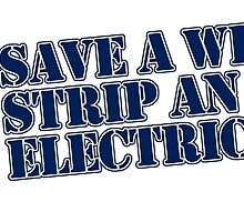 Save a Wire... Strip an Electrician by inkedcreatively