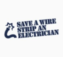 Save a Wire... Strip an Electrician T-Shirt