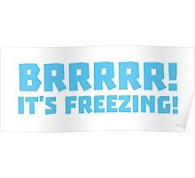 BRRRRRR! It's FREEZING (cold winter design) Poster