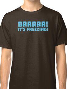 BRRRRRR! It's FREEZING (cold winter design) Classic T-Shirt