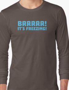 BRRRRRR! It's FREEZING (cold winter design) Long Sleeve T-Shirt