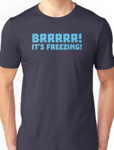 BRRRRRR! It's FREEZING (cold winter design) Unisex T-Shirt