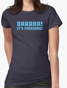 BRRRRRR! It's FREEZING (cold winter design) Womens Fitted T-Shirt