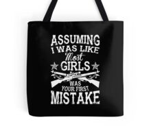 Assuming I Was Like Most Girls Was Your First Mistake Tote Bag