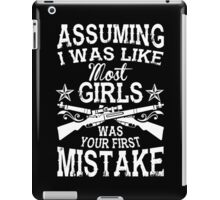Assuming I Was Like Most Girls Was Your First Mistake iPad Case/Skin