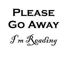 Please Go Away ~ I'm Reading Photographic Print