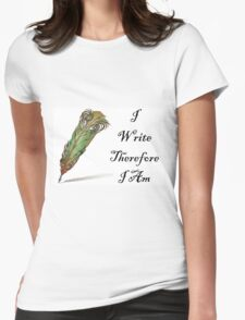 I Write Therefore I Am  Womens Fitted T-Shirt